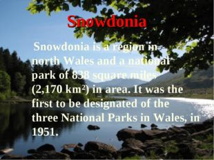Snowdonia Snowdonia is a region in north Wales and a national park of 838 squ