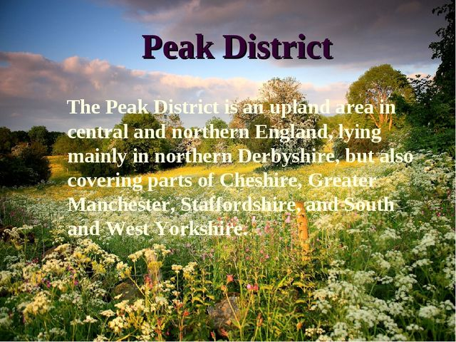 Peak District The Peak District is an upland area in central and northern En...
