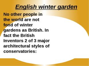 English winter garden No other people in the world are not fond of winter gar