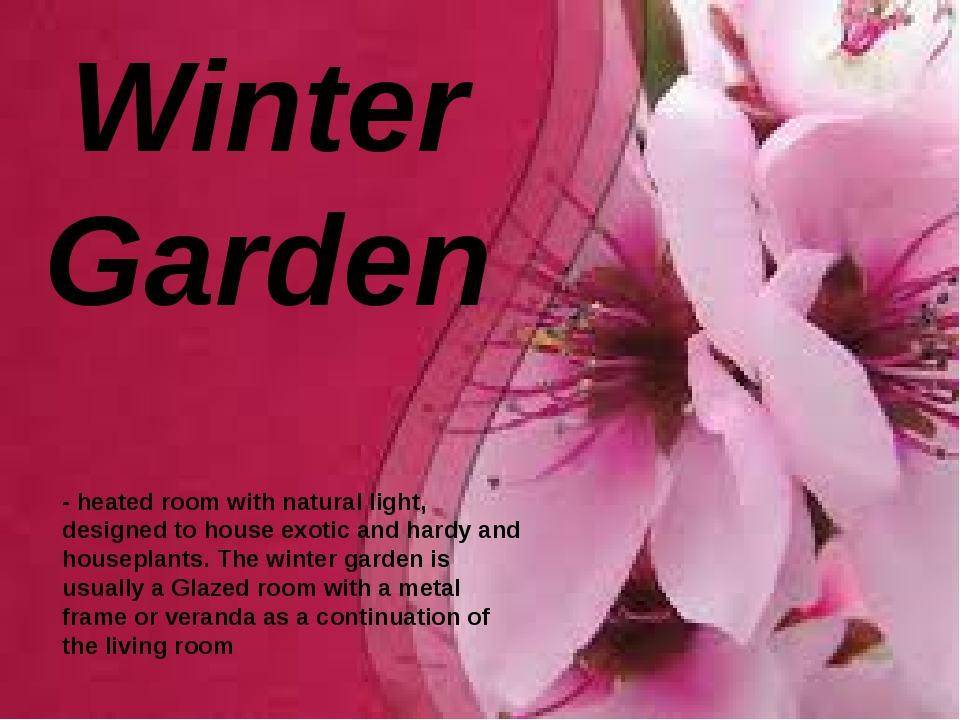 Winter Garden - heated room with natural light, designed to house exotic and...