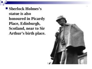 Sherlock Holmes's statue is also honoured in Picardy Place, Edinburgh, Scotla