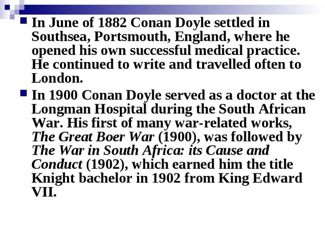 In June of 1882 Conan Doyle settled in Southsea, Portsmouth, England, where h...