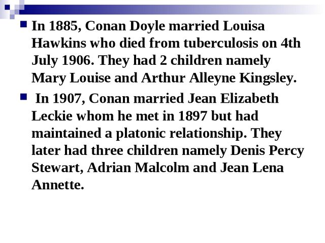 In 1885, Conan Doyle married Louisa Hawkins who died from tuberculosis on 4th...