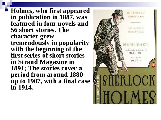 Holmes, who first appeared in publication in 1887, was featured in four novel...