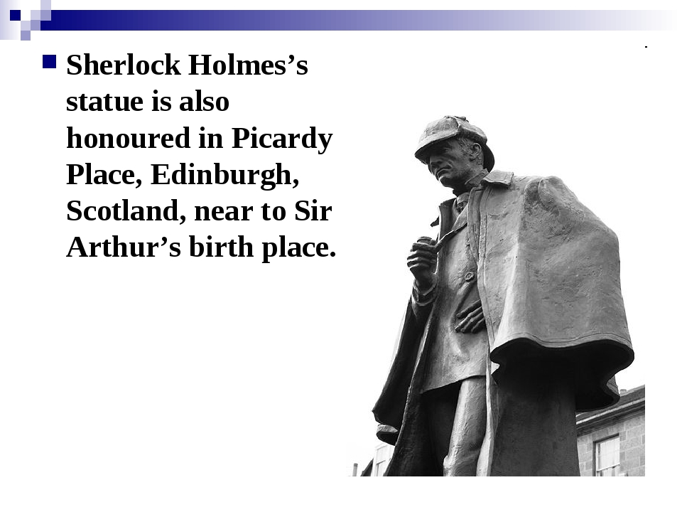 Sherlock Holmes's statue is also honoured in Picardy Place, Edinburgh, Scotla...