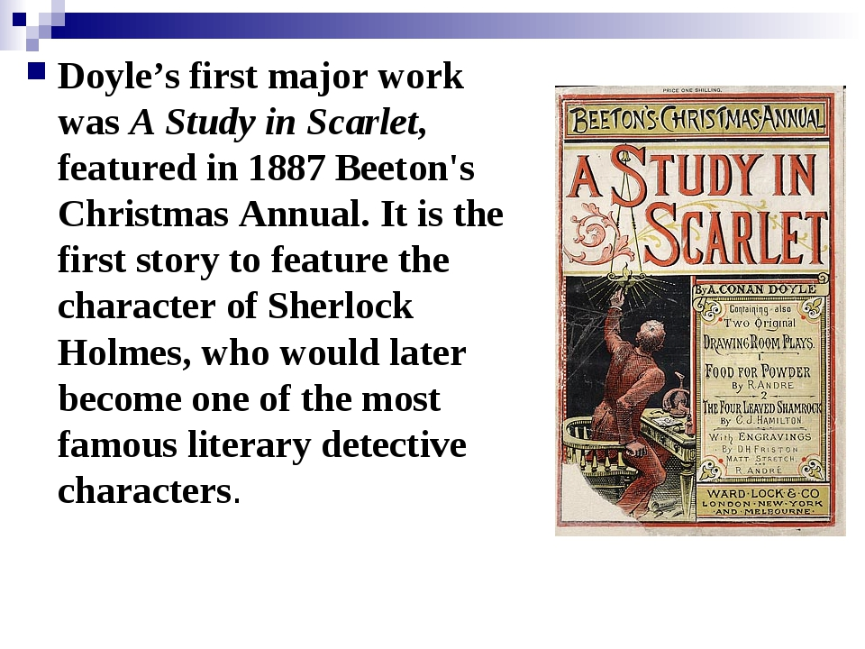 Doyle's first major work was A Study in Scarlet, featured in 1887 Beeton's Ch...