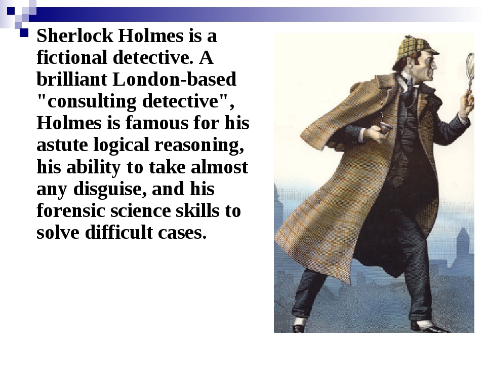 "Sherlock Holmes is a fictional detective. A brilliant London-based ""consultin..."