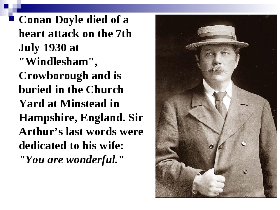 "Conan Doyle died of a heart attack on the 7th July 1930 at ""Windlesham"", Crow..."