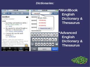 Dictionaries: *WordBook English Dictionary & Thesaurus *Advanced English Dict