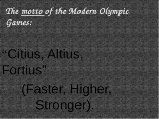 """Citius, Altius, Fortius"" (Faster, Higher, Stronger). The motto of the Modern"