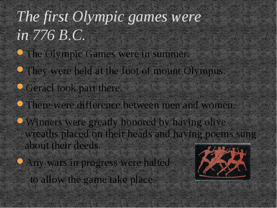 The Olympic Games were in summer. They were held at the foot of mount Olympus...
