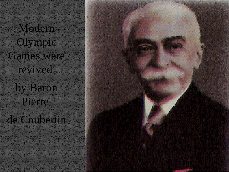 Modern Olympic Games were revived by Baron Pierre de Coubertin
