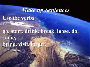 We started the flight a week ago. Make up Sentences Use the verbs: go, start,