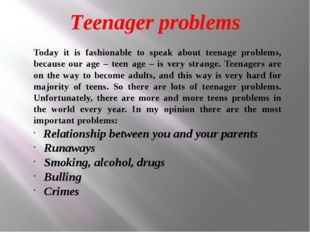 Teenager problems Today it is fashionable to speak about teenage problems, be