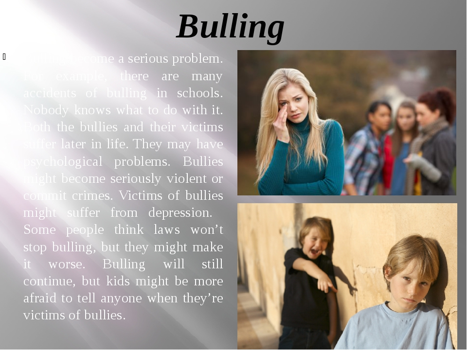 Bulling Bulling become a serious problem. For example, there are many acciden...