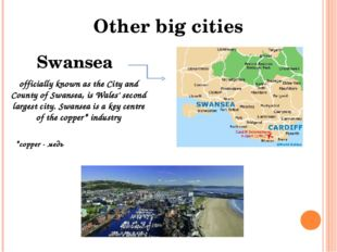 Other big cities Swansea officially known as the City and County of Swansea,