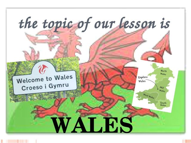 the topic of our lesson is WALES
