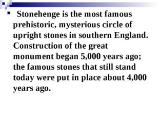 Stonehenge is the most famous prehistoric, mysterious circle of upright sto