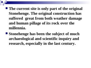 The current site is only part of the original Stonehenge. The original constr