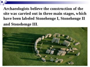 Archaeologists believe the construction of the site was carried out in three