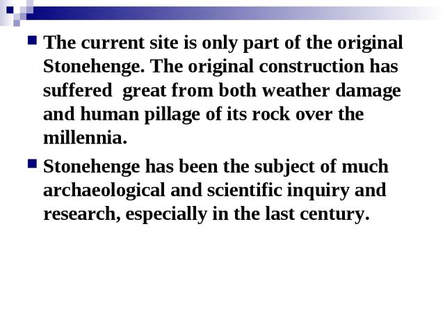 The current site is only part of the original Stonehenge. The original constr...