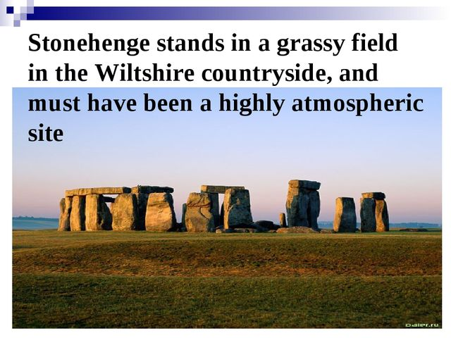 Stonehenge stands in a grassy field in the Wiltshire countryside, and must ha...