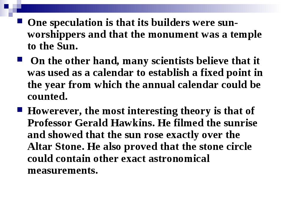 One speculation is that its builders were sun-worshippers and that the monume...