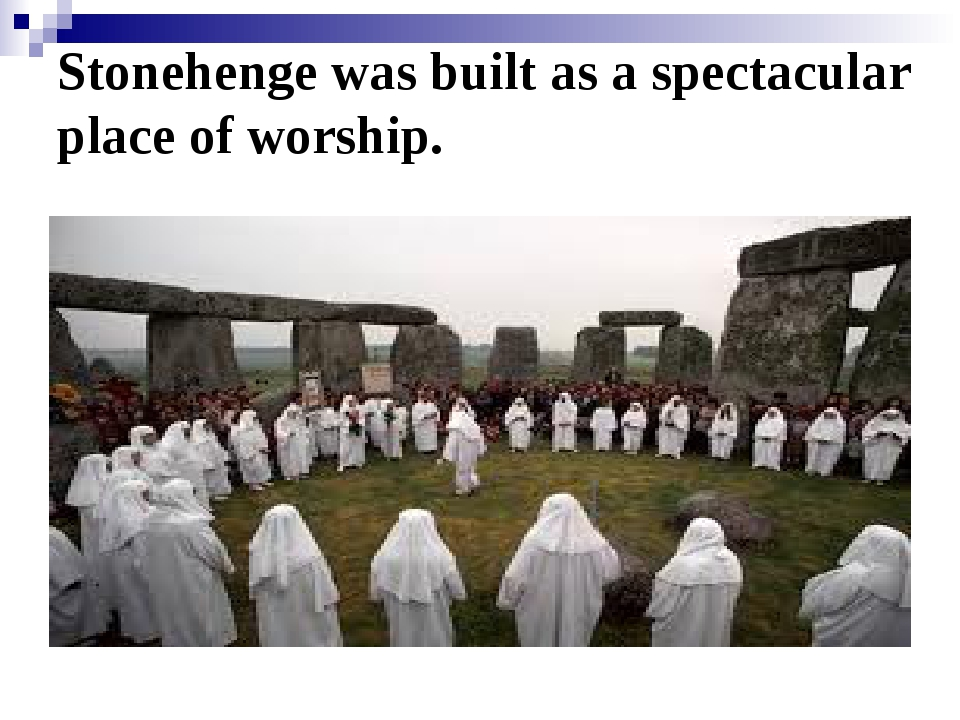 Stonehenge was built as a spectacular place of worship.