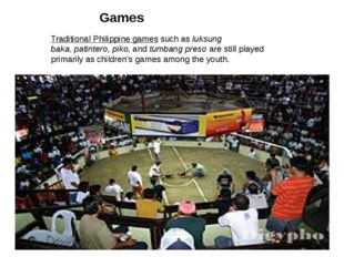 Traditional Philippine games such as luksung baka, patintero, piko, and tumba