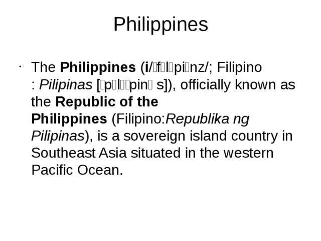 Philippines ThePhilippines(i/ˈfɪlᵻpiːnz/;Filipino:Pilipinas[ˌpɪlɪˈpinɐs]...