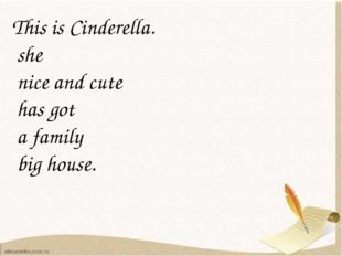 This is Cinderella. she nice and cute has got a family big house.