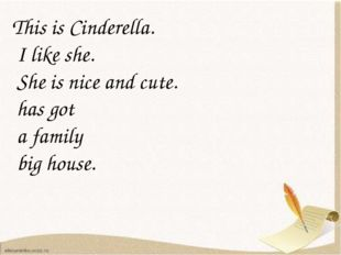 This is Cinderella. I like she. She is nice and cute. has got a family big h