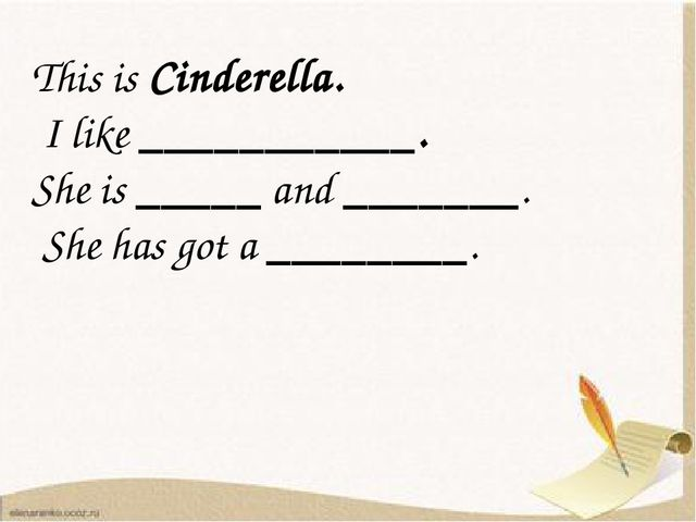 This is Cinderella. I like ___________. She is _____ and _______. She has go...