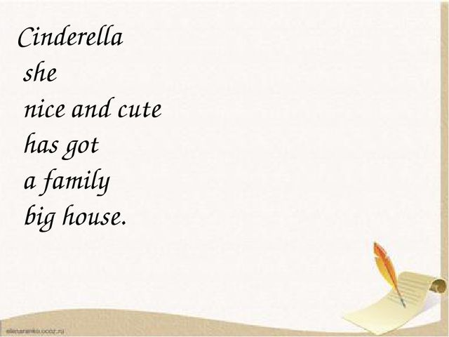 Cinderella she nice and cute has got a family big house.