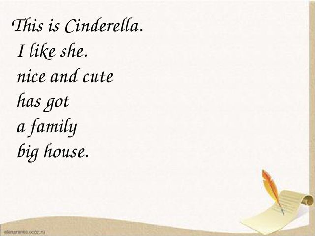 This is Cinderella. I like she. nice and cute has got a family big house.