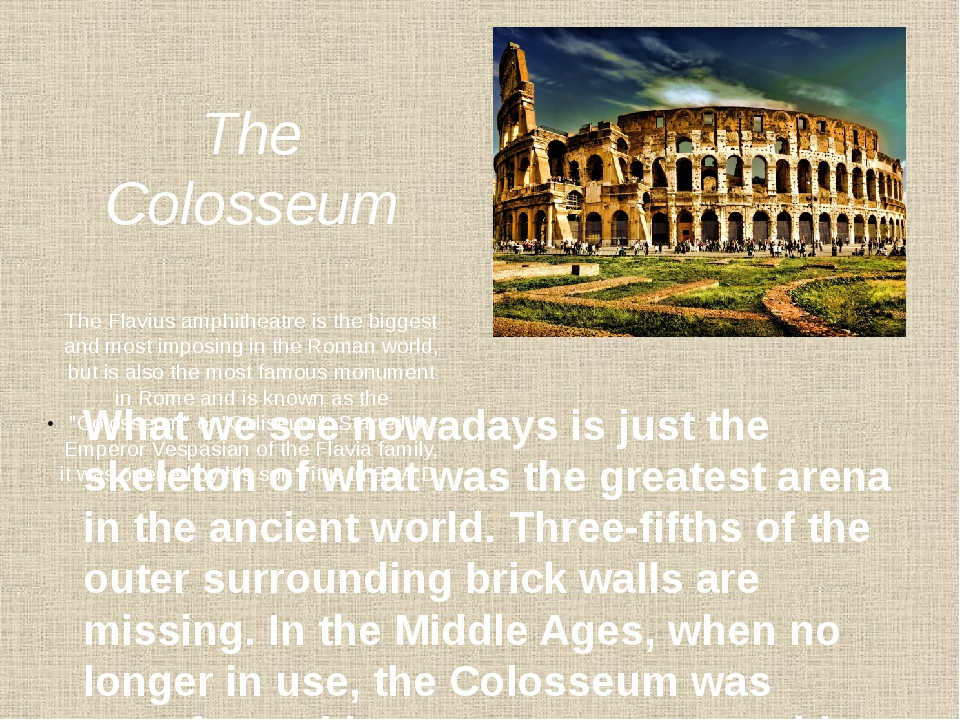 The Colosseum The Flavius amphitheatre is the biggest and most imposing in t...