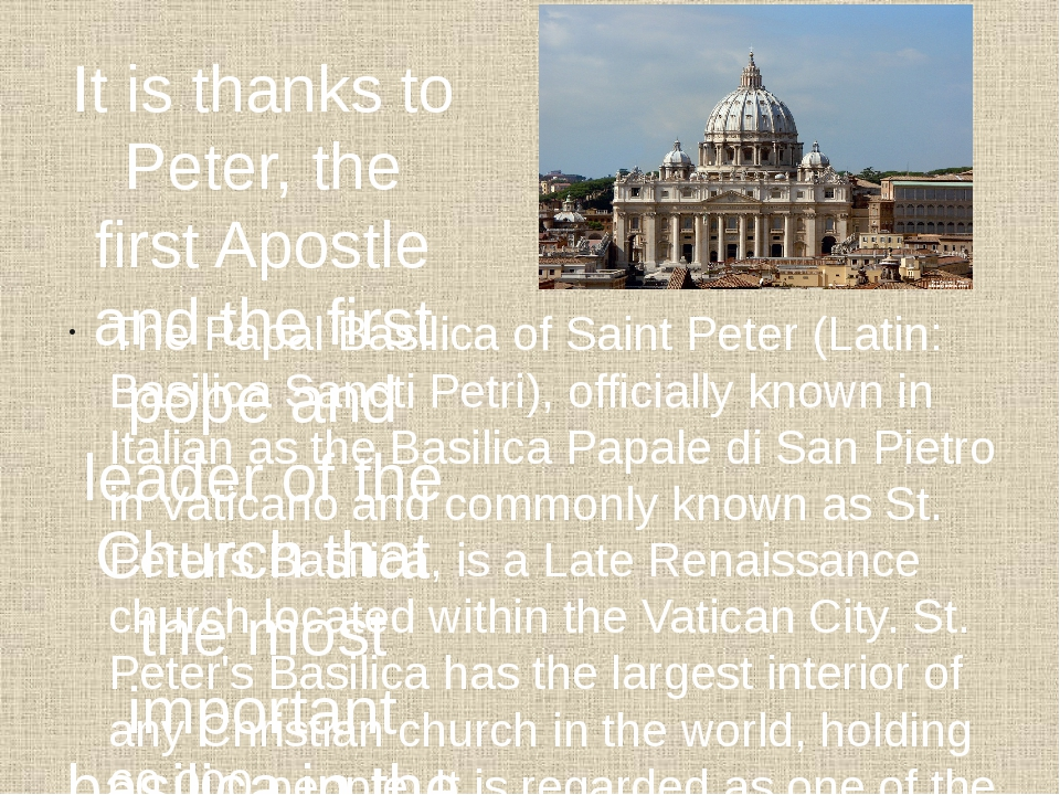 It is thanks to Peter, the first Apostle and the first pope and leader of the...