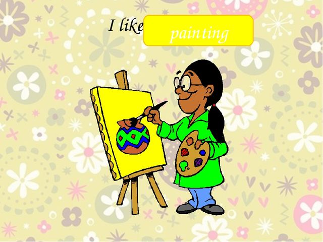 I like _______ painting