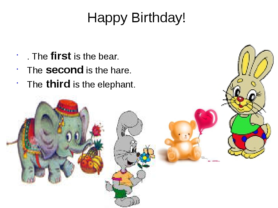 Happy Birthday! . The first is the bear. The second is the hare. The third is...