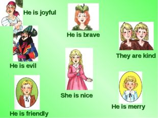 He is brave They are kind She is nice He is merry He is friendly He is evil H