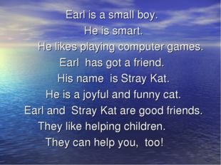 Earl is а small boy. Не is smart.  He likes playing computer games.  Earl h
