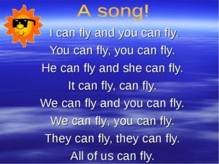 I can fly and you can fly. You can fly, you can fly. He can fly and she can