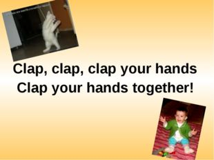 Clap, clap, clap your hands Clap your hands together!