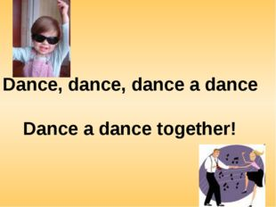 Dance, dance, dance a dance Dance a dance together!