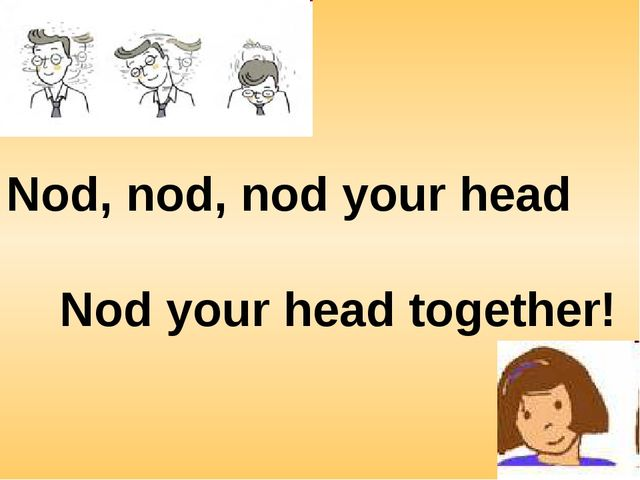 Nod, nod, nod your head Nod your head together!