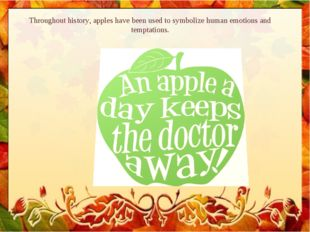 Throughout history, apples have been used to symbolize human emotions and tem