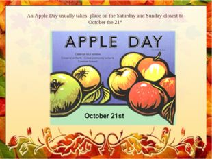 An Apple Day usually takes place on the Saturday and Sunday closest to Octobe
