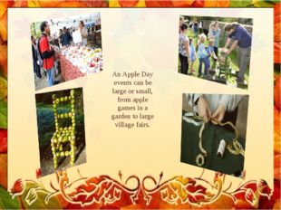 An Apple Day events can be large or small, from apple games in a garden to la