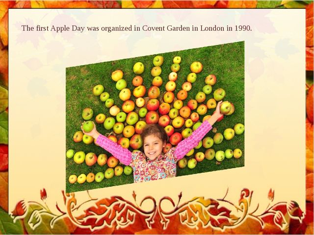 The first Apple Day was organized in Covent Garden in London in 1990.