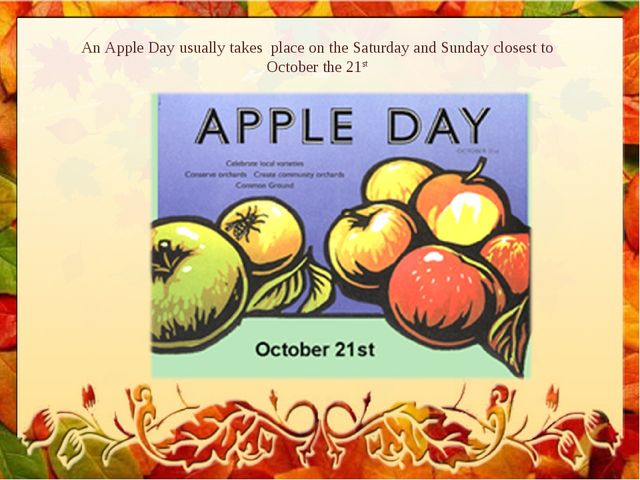 An Apple Day usually takes place on the Saturday and Sunday closest to Octobe...